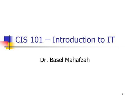 1 CIS 101 – Introduction to IT Dr. Basel Mahafzah.