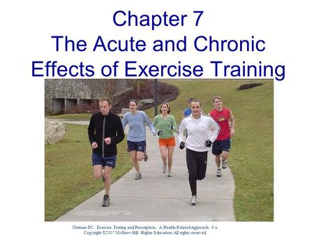 Nieman DC. Exercise Testing and Prescription: A Health-Related Approach. 6/e. Copyright ©2007 McGraw-Hill Higher Education. All rights reserved. Chapter.