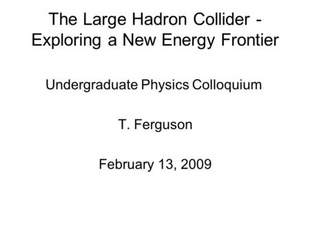 The Large Hadron Collider -Exploring a New Energy Frontier