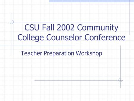 CSU Fall 2002 Community College Counselor Conference Teacher Preparation Workshop.