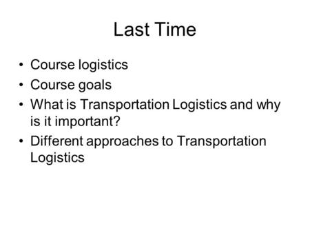 Last Time Course logistics Course goals