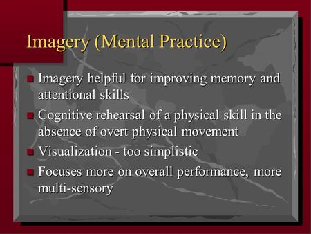 Imagery (Mental Practice) Imagery helpful for improving memory and attentional skills Imagery helpful for improving memory and attentional skills Cognitive.