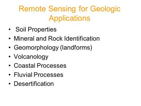 Remote Sensing for Geologic Applications Soil Properties Mineral and Rock Identification Geomorphology (landforms) Volcanology Coastal Processes Fluvial.