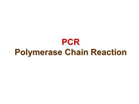 PCR Polymerase Chain Reaction. PCR - a method for amplifying (copying) small amount of DNA in nearly any amount required, starting with a small initial.