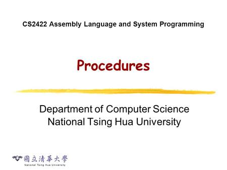 CS2422 Assembly Language and System Programming Procedures Department of Computer Science National Tsing Hua University.