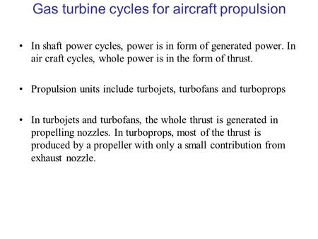Gas turbine cycles for aircraft propulsion In shaft power cycles, power is in form of generated power. In air craft cycles, whole power is in the form.