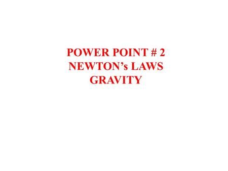 POWER POINT # 2 NEWTON's LAWS GRAVITY.