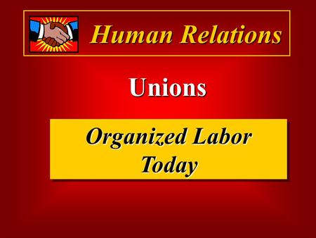 Human Relations Unions Organized Labor Today. Human Relations What is a Union?