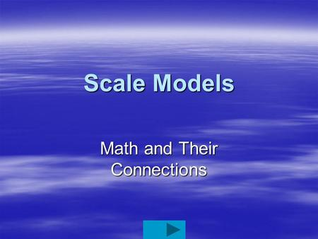 Scale Models Math and Their Connections. What are Scale Models?  Scale is the ratio of size of the model to the size of the prototype.  A model is usually.