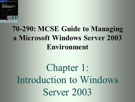 70-290: MCSE Guide to Managing a Microsoft Windows Server 2003 Environment Chapter 1: Introduction to Windows Server 2003.