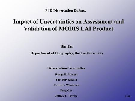 Impact of Uncertainties on Assessment and Validation of MODIS LAI Product Bin Tan Department of Geography, Boston University Dissertation Committee Ranga.