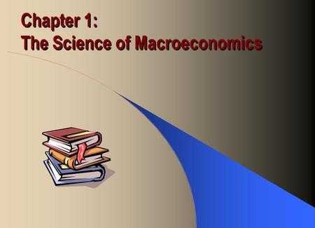 Chapter 1: The Science of Macroeconomics. Main Macroeconomic Variables Economic growth rate measures the percentage change of the Real GDP Inflation rate.