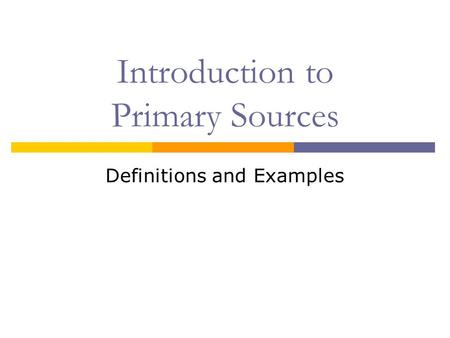 Introduction to Primary Sources Definitions and Examples.