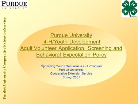 Purdue University Cooperative Extension Service Purdue University 4-H/Youth Development Adult Volunteer Application, Screening and Behavioral Expectation.
