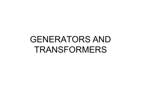 GENERATORS AND TRANSFORMERS. Induced Current in a Generator The effect of inducing a current in a coil by moving a magnet inside it is used for the generation.