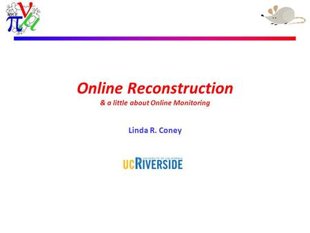 Linda R. Coney – 24th April 2009 Online Reconstruction & a little about Online Monitoring Linda R. Coney 18 August, 2009.