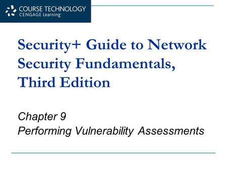Security+ Guide to Network Security Fundamentals, Third Edition Chapter 9 Performing Vulnerability Assessments.
