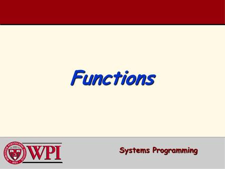 FunctionsFunctions Systems Programming. Systems Programming: Functions 2 Functions   Simple Function Example   Function Prototype and Declaration.