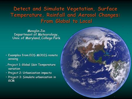 Detect and Simulate Vegetation, Surface Temperature, Rainfall and Aerosol Changes: From Global to Local Examples from EOS MODIS remote sensing Examples.