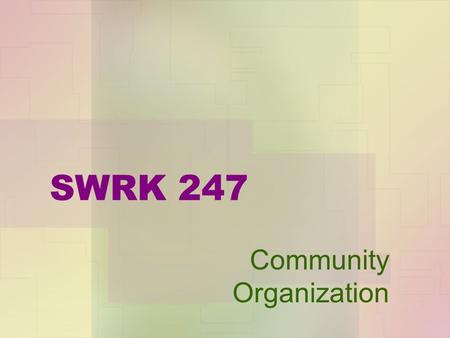 SWRK 247 Community Organization. This is a multi-media and web enhanced course. All course material is on Dr. Hardina's web site: