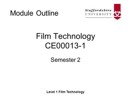 Module Outline Level 1 Film Technology Film Technology CE00013-1 Semester 2.