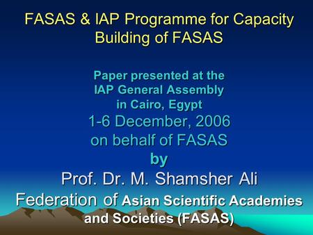 FASAS & IAP Programme for Capacity Building of FASAS Paper presented at the IAP General Assembly in Cairo, Egypt 1-6 December, 2006 on behalf of FASAS.