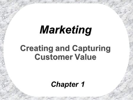 Marketing Creating and Capturing Customer Value