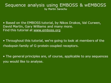 Sequence analysis using EMBOSS & wEMBOSS by Martin Sarachu Based on the EMBOSS tutorial, by Nikos Drakos, Val Curwen, David Martin, Gary Williams and many.