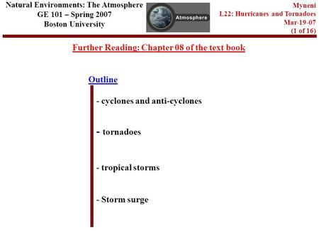 Outline Further Reading: Chapter 08 of the text book - tornadoes - tropical storms - Storm surge Natural Environments: The Atmosphere GE 101 – Spring 2007.