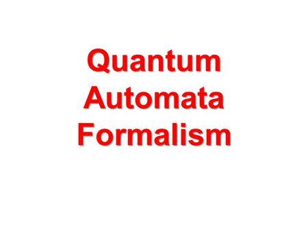 Quantum Automata Formalism. These are general questions related to complexity of quantum algorithms, combinational and sequential.