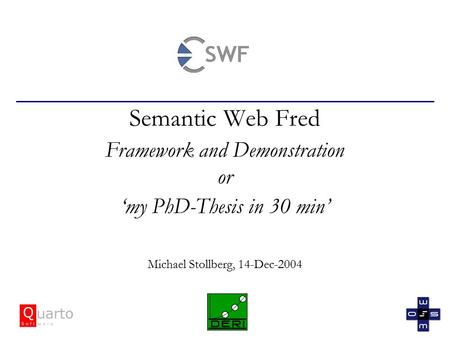 Semantic Web Fred Framework and Demonstration or 'my PhD-Thesis in 30 min' Michael Stollberg, 14-Dec-2004.