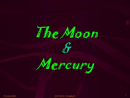 13 July 2005AST 2010: Chapter 8 1 The Moon & Mercury.