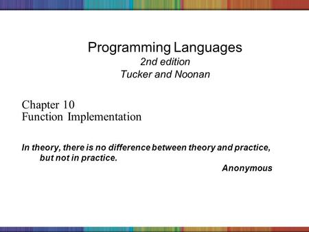 Copyright © 2006 The McGraw-Hill Companies, Inc. Programming Languages 2nd edition Tucker and Noonan Chapter 10 Function Implementation In theory, there.