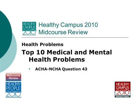 Healthy Campus 2010 Midcourse Review Health Problems Top 10 Medical and Mental Health Problems ACHA-NCHA Question 43.