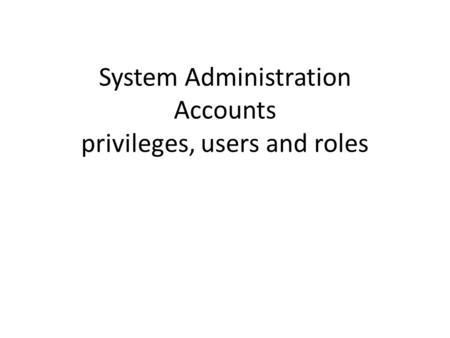 System Administration Accounts privileges, users and roles