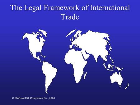 © McGraw Hill Companies, Inc., 2000 The Legal Framework of International Trade.