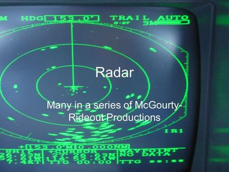 Radar Many in a series of McGourty- Rideout Productions.