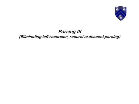 Parsing III (Eliminating left recursion, recursive descent parsing)