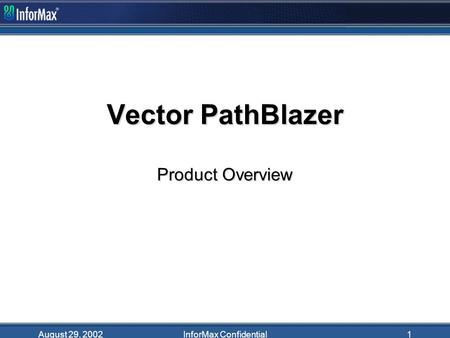 August 29, 2002InforMax Confidential1 Vector PathBlazer Product Overview.
