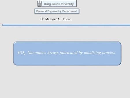 Dr. Mansour Al Hoshan TiO 2 Nanotubes Arrays fabricated by anodizing process.