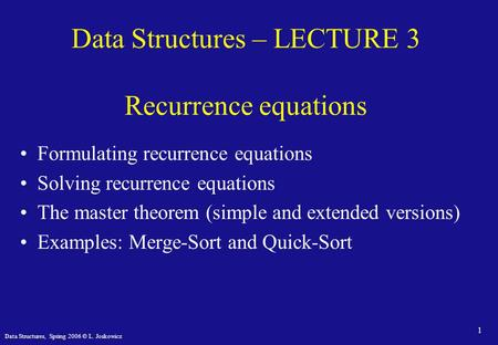 Data Structures, Spring 2006 © L. Joskowicz 1 Data Structures – LECTURE 3 Recurrence equations Formulating recurrence equations Solving recurrence equations.