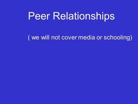 ( we will not cover media or schooling)