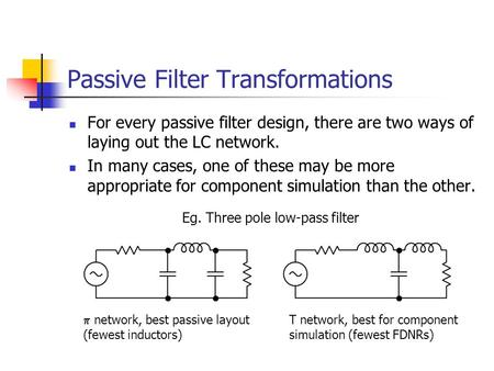 Passive Filter Transformations For every passive filter design, there are two ways of laying out the LC network. In many cases, one of these may be more.
