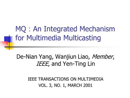 MQ : An Integrated Mechanism for Multimedia Multicasting De-Nian Yang, Wanjiun Liao, Member, IEEE, and Yen-Ting Lin IEEE TRANSACTIONS ON MULTIMEDIA VOL.