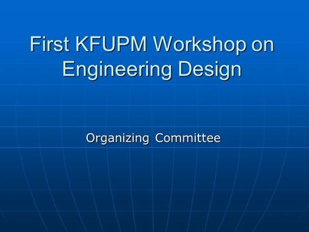 First KFUPM Workshop on Engineering Design Organizing Committee.