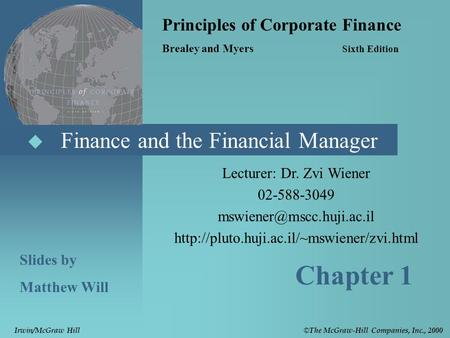 Lecturer: Dr. Zvi Wiener 02-588-3049   Finance and the Financial Manager Principles.