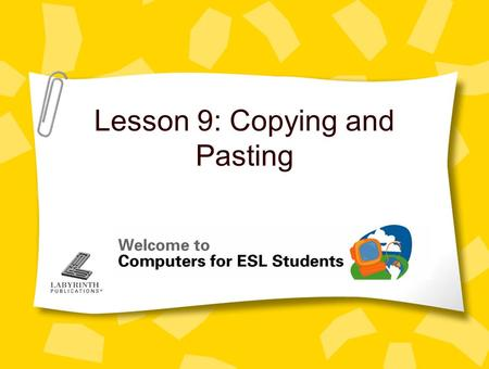 Lesson 9: Copying and Pasting. 2 Concept 9.1 Copying and Pasting within a Program Copy text you want to use again –Instead of typing it again When you.