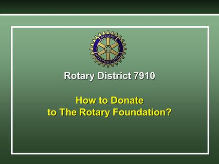 Rotary District 7910 How to Donate to The Rotary Foundation? Without taking it out of your pocket. Even let the IRS help pay for it !