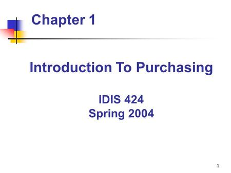 1 Chapter 1 Introduction To Purchasing IDIS 424 Spring 2004.