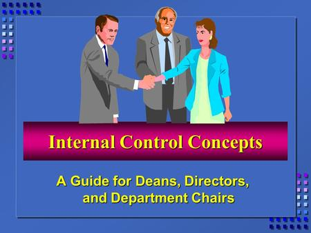 Internal Control Concepts A Guide for Deans, Directors, and Department Chairs.